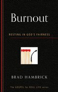 Burnout: Resting in God's Fairness (Gospel For Real Life Counseling Booklets Series) Booklet