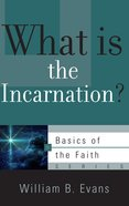 What is the Incarnation? (Basics Of The Reformed Faith Series (Now Botf)) Booklet