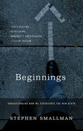Beginnings: Understanding How We Exeperience the New Birth Paperback