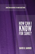 How Can I Know For Sure? (Christian Answers To Hard Questions Series)