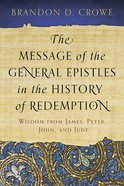 The Message of the General Epistles in the History of Redemption Paperback