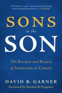 Sons in the Son: The Riches and Reach of Adoption in Christ Paperback