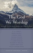 The God We Worship: Best of Princeton Reformed Theological Conference Paperback