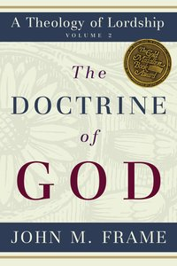 The Doctrine of God (#2 in Theology Of Lordship Series)