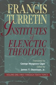 Institutes of Elenctic Theology Volume 1