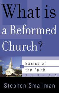 What is a Reformed Church? (Basics of the Reformed Faith) (Basics Of The Reformed Faith Series (Now Botf))