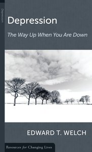 Depression: The Way Up When You Are Down (Resources For Changing Lives Series)