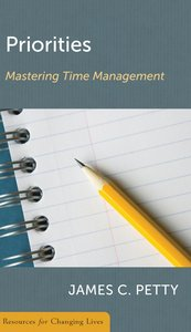 Priorities: Mastering Time Management (Resources For Changing Lives Series)