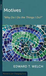 Motives: Why Do I Do the Things I Do? (Resources For Changing Lives Series)