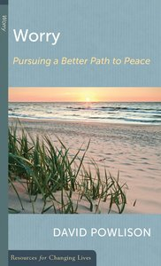 Worry: Pursuing a Better Path to Peace (Resources For Changing Lives Series)