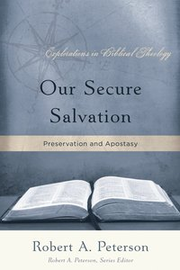 Our Secure Salvation (Explorations In Biblical Theology Series)