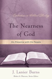 The Nearness of God (Explorations In Biblical Theology Series)