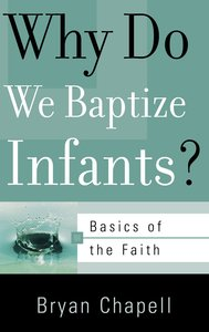 Why Do We Baptize Infants? (Basics Of The Reformed Faith Series (Now Botf))