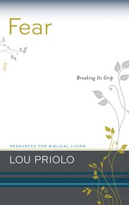 Fear - Breaking Its Grip (Resources For Biblical Living Series)