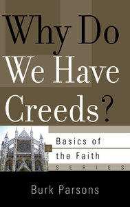 Why Do We Have Creeds? (Basics Of The Faith Series (Formerly Reformed Borf))