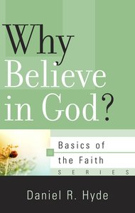 Why Believe in God? (Basics Of The Reformed Faith Series (Now Botf))
