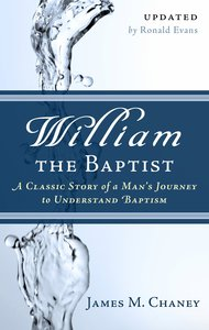 William the Baptist: A Classic Story of a Mans Journey to Understand Baptism