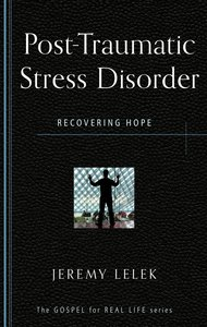 Post Traumatic Stress Disorder: Recovering Hope (Gospel For Real Life Counseling Booklets Series)
