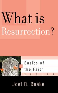 What is Resurrection? (Basics Of The Faith Series (Formerly Reformed Borf))