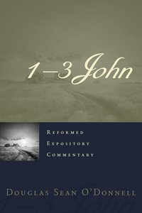 1-3 John (#20 in Reformed Expository Commentary Series)