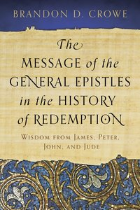 The Message of the General Epistles in the History of Redemption