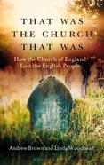 That Was the Church That Was: How the Church of England Lost the English People Hardback