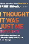 "I Thought It Was Just Me: Making the Journey From ""What Will People Think?"" to ""I Am Enough"" (But It Isn't) Paperback"