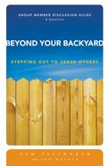 Beyond Your Backyard Group Member Discussion Guide Paperback