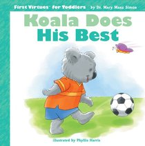 Koala Does His Best (First Virtues For Toddlers Series)