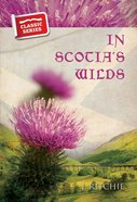 In Scotia's Wilds (Classic Re-print Series)