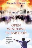 Open Windows in Babylon: The Power of Prayer in a Broken World