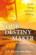 Your Destiny Maker: God's Timing and Your Destiny Paperback
