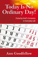 Today is No Ordinary Day!: Enjoying God's Company in Everyday Life Paperback