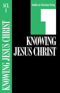 Knowing Jesus Christ (Studies in Christian Living) (#01 in Studies In Christian Living Series) Paperback