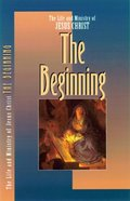 The Beginning (#01 in Life And Ministry Of Jesus Christ Series)