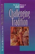 Challenging Tradition (#02 in Life And Ministry Of Jesus Christ Series)