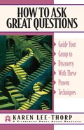 How to Ask Great Questions: Guide Your Group to Discovery With These Proven Techniques Paperback