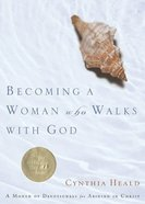 Becoming a Woman Who Walks With God Paperback