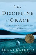 The Discipline of Grace: God's Role and Our Our Role in the Pursuit of Holiness