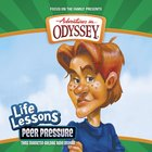Peer Pressure (#05 in Adventures In Odyssey Audio Life Lessons Series) CD