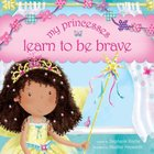 My Princesses Learn to Be Brave Hardback
