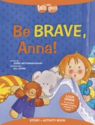Be Brave, Anna! (Incl. Stickers) (Faith That Sticks Story & Activity Book Series) Paperback