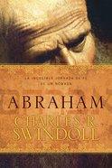 Abraham: La Increible Jornada De Fe De Un Nomada (One Mans Incredible Journey Of Faith) Paperback