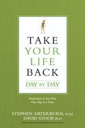 Take Your Life Back Day By Day: Inspiration to Live Free One Day At a Time Paperback