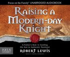 Raising a Modern-Day Knight: A Father's Role in Guiding His Son to Authentic Manhood (Unabridged, 5 Cds) CD