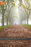The Caregiving Season: Finding Grace to Honor Your Aging Parents Paperback
