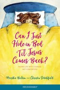Can I Just Hide in Bed 'Til Jesus Comes Back? Paperback