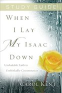 When I Lay My Isaac Down (Study Guide) Paperback