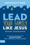Lead Your Family Like Jesus Group Experience (Participant's Guide) Paperback