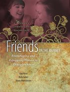 Friends on the Journey: Encouraging and Equipping Women to Disciple Others Paperback